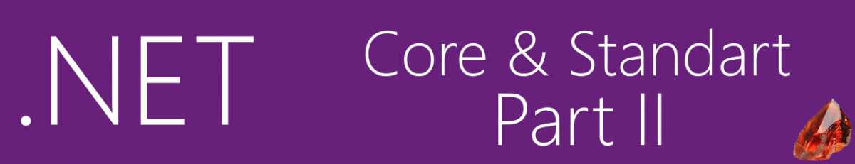 .NET Core, .NET Standart ve Felsefe Taşı – Part II