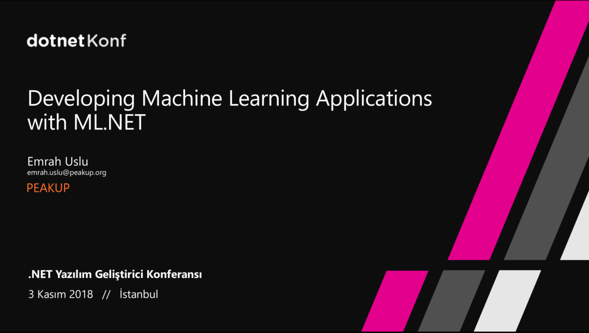 Developing Machine Learning Applications with ML.NET : dotnetKonf 2018 Sunumu